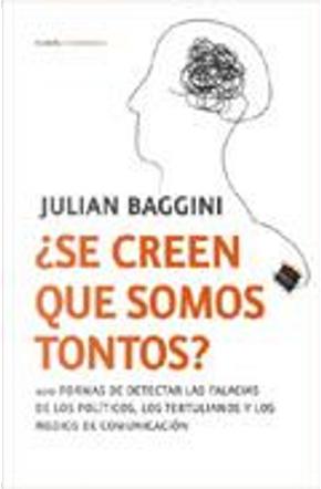 ¿Se creen que somos tontos? by Julian Baggini