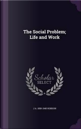 The Social Problem by John Atkinson Hobson