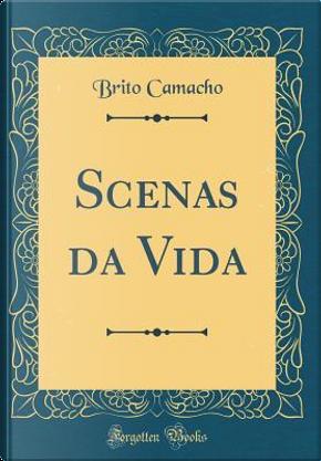 Scenas da Vida (Classic Reprint) by Brito Camacho