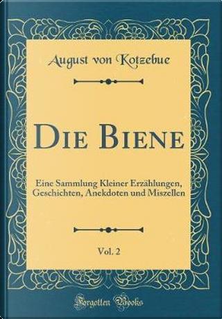 Die Biene, Vol. 2 by August Von Kotzebue