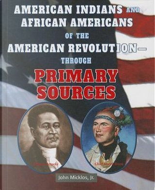 American Indians and African Americans of the American Revolution-Through Primary Sources by John, Jr. Micklos