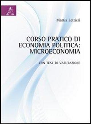 Corso pratico di economia politica. Microeconomia. Con test di valutazione by Mattia Lettieri
