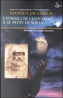 I fossili di Leonardo e il pony di Sophia by Stephen Jay Gould