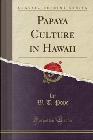 Papaya Culture in Hawaii (Classic Reprint) by W. T. Pope