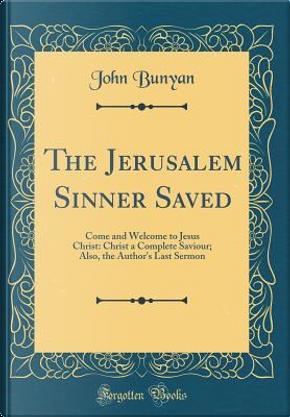 The Jerusalem Sinner Saved by John Bunyan