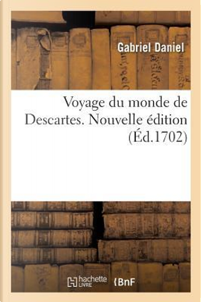 Voyage du Monde de Descartes. Nouvelle Édition by Daniel-G