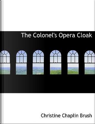 The Colonel's Opera Cloak by Christine Chaplin Brush