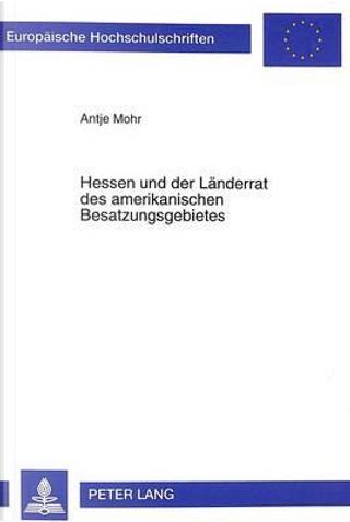 Hessen und der Länderrat des amerikanischen Besatzungsgebietes by Antje Mohr