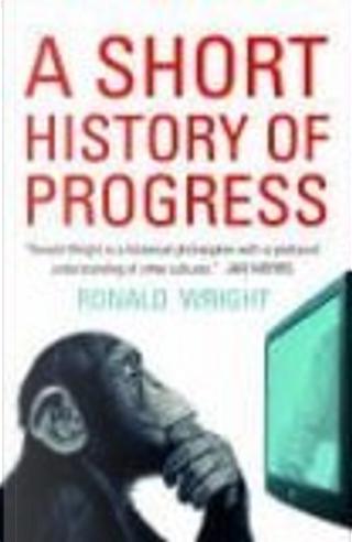 Short History of Progress by Ronald Wright