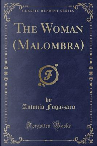 The Woman (Malombra) (Classic Reprint) by Antonio Fogazzaro