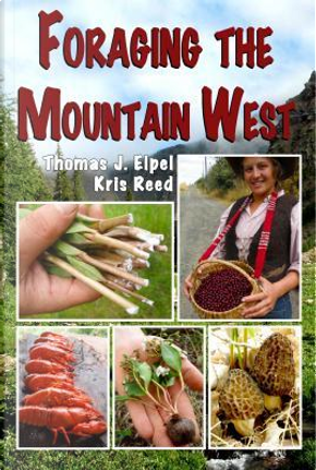 Foraging the Mountain West by Thomas J. Elpel