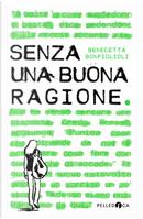 Senza una buona ragione by Benedetta Bonfiglioli