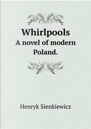 Whirlpools a Novel of Modern Poland. by Sienkiewicz Henryk