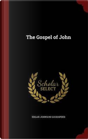 The Gospel of John by Edgar Johnson Goodspeed