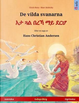 De vilda svanarna – Eta gwal berrekha mai derhå. Tvåspråkig barnbok efter en saga av Hans Christian Andersen (svenska – tigrinska) by Ulrich Renz