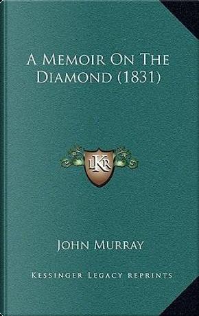 A Memoir on the Diamond (1831) by John Murray