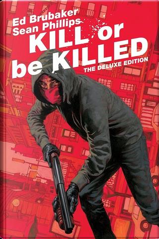 Kill or Be Killed by Ed Brubaker