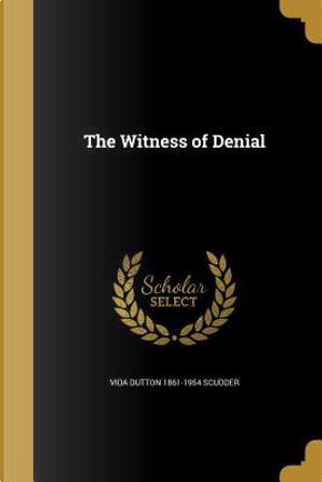 WITNESS OF DENIAL by Vida Dutton 1861-1954 Scudder