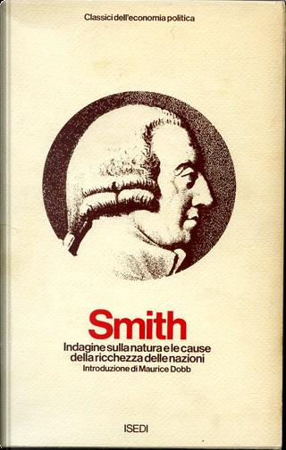 Indagine sulla natura e le cause della ricchezza delle nazioni by Adam Smith