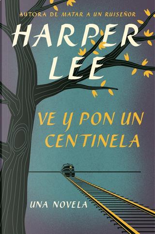 Ve y pon un centinela by Harper Lee