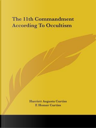 The 11th Commandment According to Occultism by Harriett Augusta Curtiss