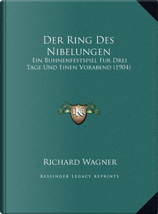 Der Ring Des Nibelungen Der Ring Des Nibelungen by Richard Wagner