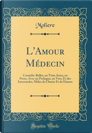 L'Amour Médecin by Moliere Moliere