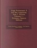 Viaje Pintoresco a Las DOS Americas, Asia y Africa, Volume 1 - Primary Source Edition by Alcide Dessalines D' Orbigny