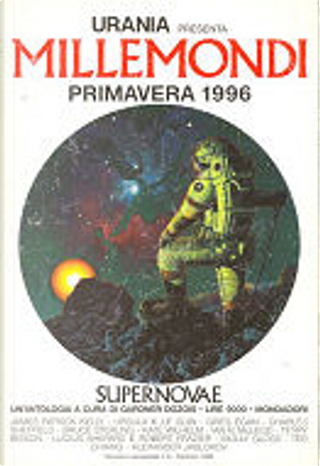 Millemondi Primavera 1996: Supernovae by Robert Frazier, Bruce Sterling, Ian R. MacLeod, Molly Gloss, Ted Chiang, Lucius Shepard, Charles Sheffield, Terry Bisson, Alexander Jablokov, Ursula K. Le Guin, Kate Wilhelm, James Patrick Kelly, Greg Egan