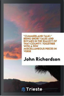"""""""Cummerland talk;"""" being short tales and rhymes in the dialect of that county by John Richardson"""