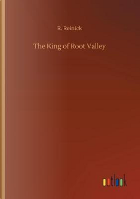 The King of Root Valley by R. Reinick