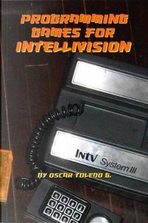 Programming Games for Intellivision by Oscar Toledo Gutierrez