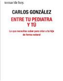 Entre tu pediatra y tú by Carlos Gonzalez