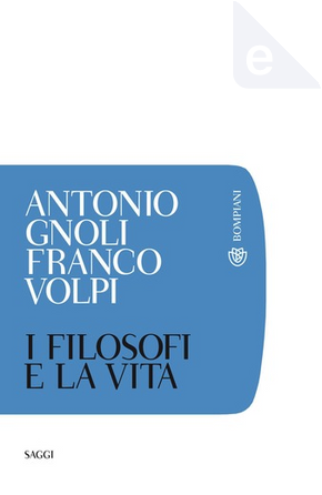 I filosofi e la vita by Antonio Gnoli, Franco Volpi