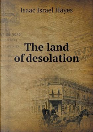 The Land of Desolation by Isaac Israel Hayes