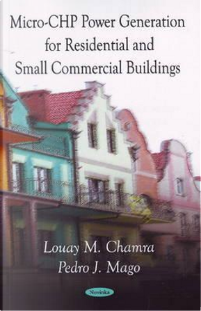 Micro-CHP Power Generation for Residential and Small Commercial Buildings by Louay M. Chamra