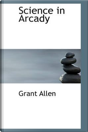 Science in Arcady by Grant Allen