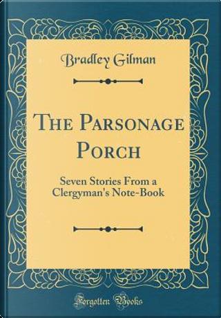 The Parsonage Porch by Bradley Gilman