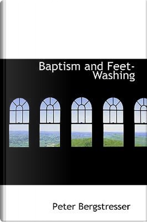Baptism and Feet-washing by Peter Bergstresser