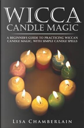 Wicca Candle Magic by Lisa Chamberlain