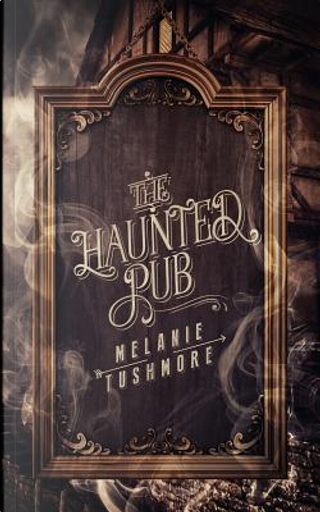 The Haunted Pub by Melanie Tushmore