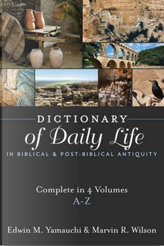 Dictionary of Daily Life in Biblical & Post-Biblical Antiquity by Edwin M. Yamauchi, Marvin R. Wilson