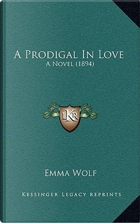 A Prodigal in Love by Emma Wolf