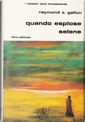 Quando esplose Selene by Raymond Z. Gallun