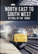 North East to South West by Rail in the 1980s by Colin Alexander