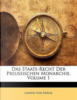 Das Staats-Recht Der Preussischen Monarchie, Erster Band by Ludwig von Rönne