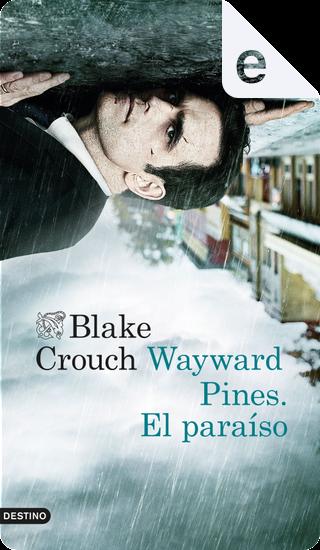 Wayward Pines. El paraíso by Blake Crouch