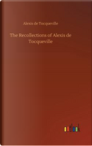 The Recollections of Alexis de Tocqueville by Alexis de Tocqueville