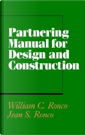 Partnering Manual for Design and Construction by William C. Ronco