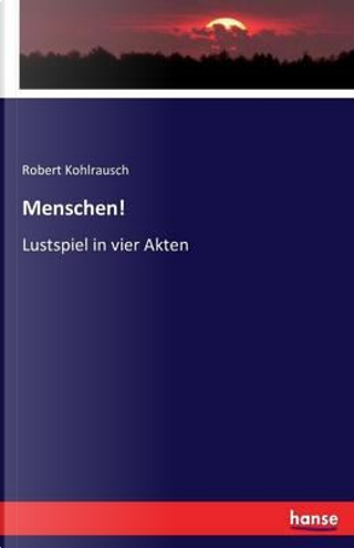 Menschen! by Robert Kohlrausch Kohlrausch